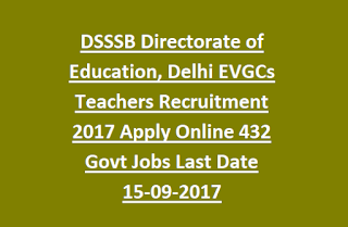 DSSSB Directorate of Education, Delhi EVGCs Teachers Recruitment 2017 Apply Online 432 Govt Jobs Last Date 15-09-2017