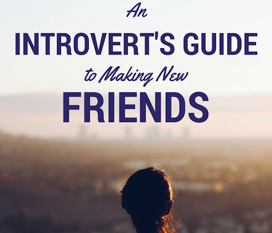 An Introvert's Guide to Making New Friends