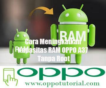 Cara Meningkatkan Kapasitas RAM OPPO A37 Tanpa Root