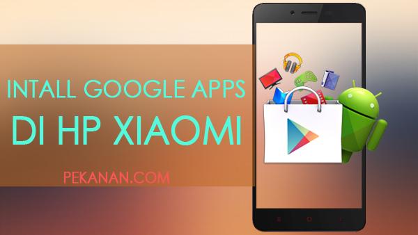 2 Cara Termudah Install Google Playstore Di HP Xiaomi Rom China