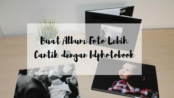 Buat Album Foto Lebih Cantik dengan Idphotobook