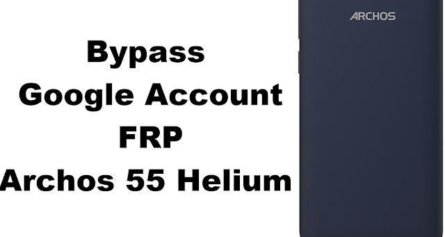 Archos 55 Helium Bypass FRP Google Account All securities