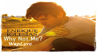 Why Not Me Song Lyrics Enrique Iglesias