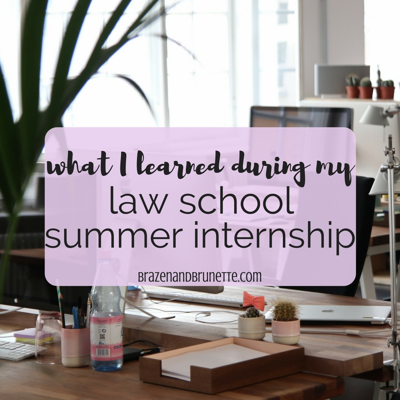 8 Things I Learned in My Law School Summer Internship ~ Brazen and