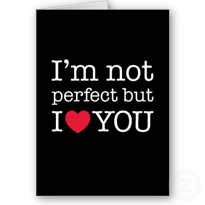 My Thoughts Am Not Perfect But I Love You