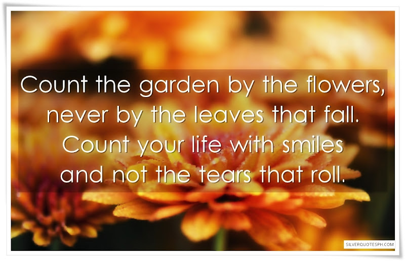 Count The Garden By The Flowers, Never By The Leaves That Fall