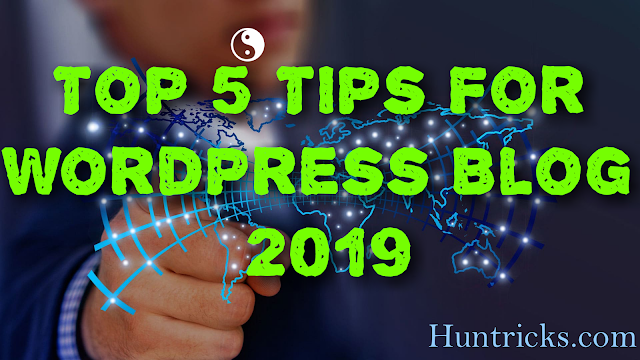 Top 5 Tips For WordPress Blog 2019