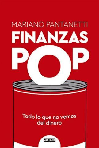 Finanzas Pop: Todo lo que no vemos del dinero
