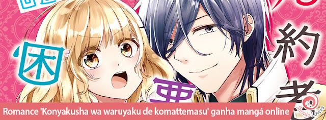 Romance 'Konyakusha wa waruyaku de komattemasu' ganha mangá online