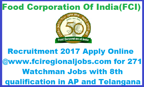 Food Corporation of India Watchman Recruitment 2017 Apply Online @www.fciregionaljobs.com for 271 Jobs with 8th qualification. Govt Jobs with low qualification in Andhra Pradesh and Telangana from an Indian Organization. So Unemployed job seekers across AP and Telangana discussed here FCI Recruitment 2017 read notification and submit Online Application form carefully Food Corporation of India FCI invites Online Application for 271 watchman Vacancies in Andhra Pradesh and Tealangana Region,Aspirants with 8th Qualification may Download Notification from www.fcireginaljobs.com and go through required qualification and eligibility. food-corporation-of-india-watchman-recruitment-2017-at-apply-online-www-fciregionaljobs-com-for-271-jobs-with-8th-qualification.