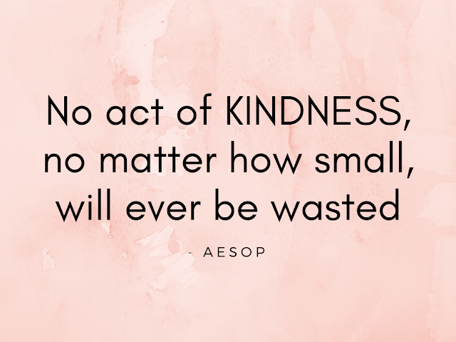 No act of kindness no matter how small, will ever be wasted