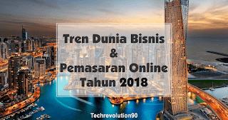 Tren Dunia Bisnis dan Pemasaran Online 2018