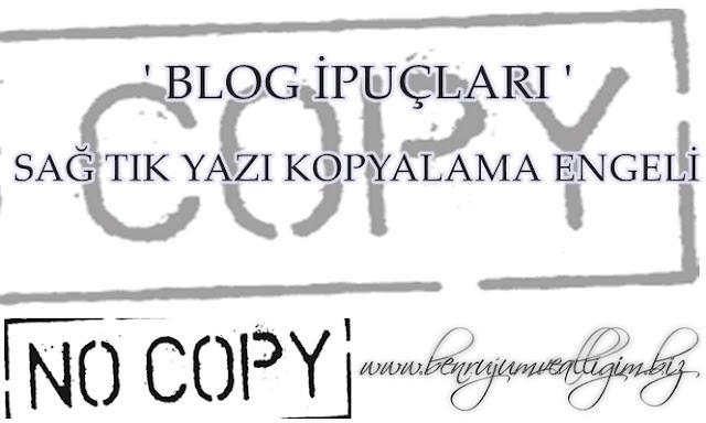 blogger-sag-tik-yazi-kopyalama-yasagi-nasil-yapilir