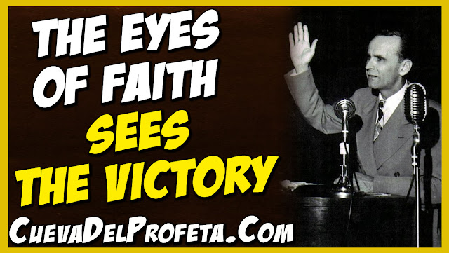 The eyes of faith sees the victory - William Marrion Branham Quotes
