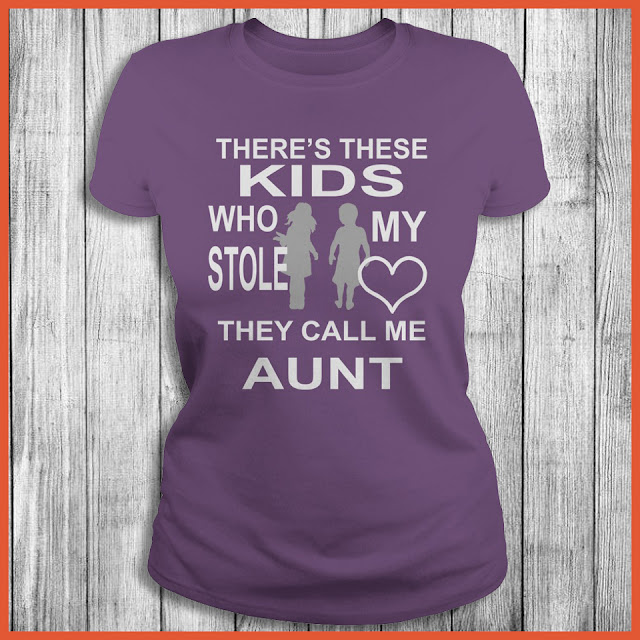 There's these kids who stole my heart they call me aunt T-Shirt