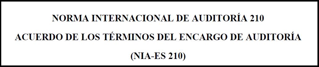 NIA-ES 210 ACUERDO DE LOS TÉRMINOS DEL ENCARGO DE AUDITORÍA