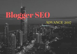 Advance Blogger SEO Tips 2017