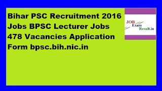 Bihar PSC Recruitment 2016 Jobs BPSC Lecturer Jobs 478 Vacancies Application Form bpsc.bih.nic.in