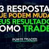 73 Respostas Que Podem Mudar Seus Resultados Como Trader