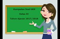 Download Kumpulan Soal UKK / UAS Kelas 4 Semester 2 Terbaru Tahun Ajaran 2017/2018