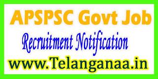 APSPSC Andhra Pradesh PSC Recruitment Notification 2017