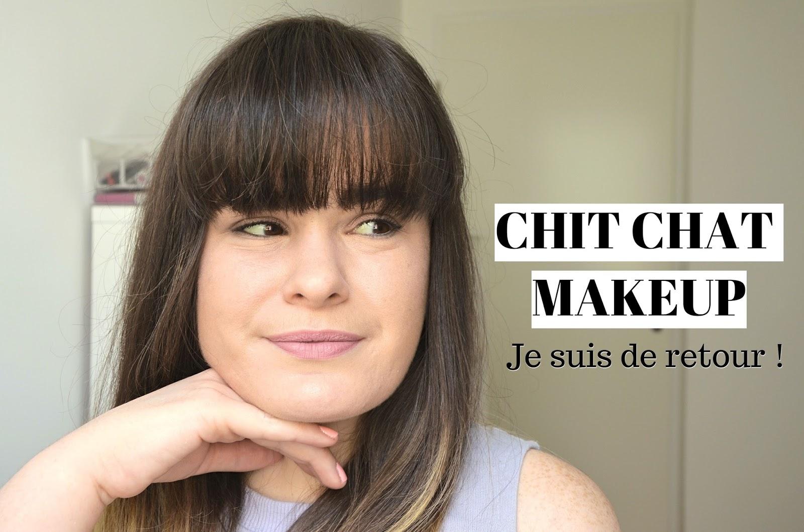 Chit chat makeup maquillage et blabla je suis de retour blogueuse et youtubeuse beauté à toulouse