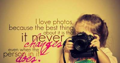 quote best thing about photos is that they never changes even the person in it does