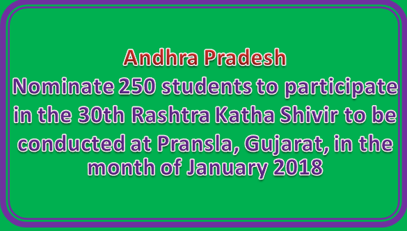 Nominate 250 students to participate in the 30th Rashtra Katha Shivir to be conducted at Pransla, Gujarat, in the month of January 2018