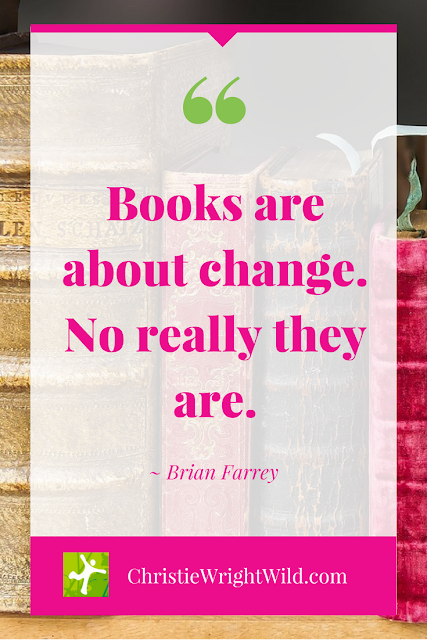 """""""Books are about change. No really they are."""" ~Brian Farrey   famous literary quotes   author advice   inspiration for writers   writing tips"""