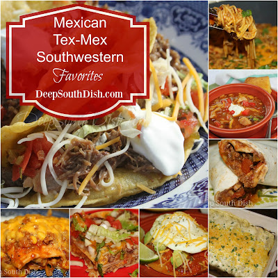 A recipe round up collection of my favorite Southwestern, Mexican and Tex-Mex recipes, from Deep South Dish website.