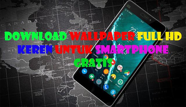 Download Wallpaper Full HD Keren Untuk Smartphone Gratis