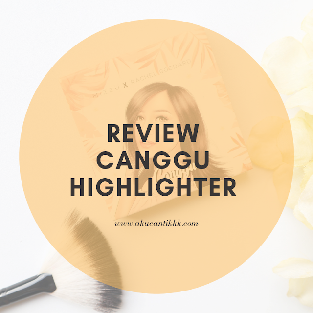 REVIEW CANGGU HIGHLIGHTER