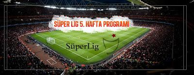 Spor, Spor Haberleri, Spor Toto Süper Lig, Süper Lig, 5.Hafta Programı, Süper Lig Maçlar, Hangi Kanalda, Saat Kaçta, Ne Zaman,