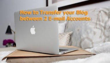 How to Transfer your Blog between 2 E-mail Accounts
