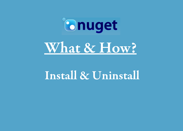 NuGet Manager Package Install & Uninstall How & Why