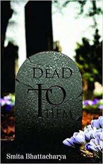 Dead to Them by Smita Bhattacharya