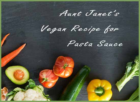 Aunt Janet's Vegan Recipe for Pasta Sauce