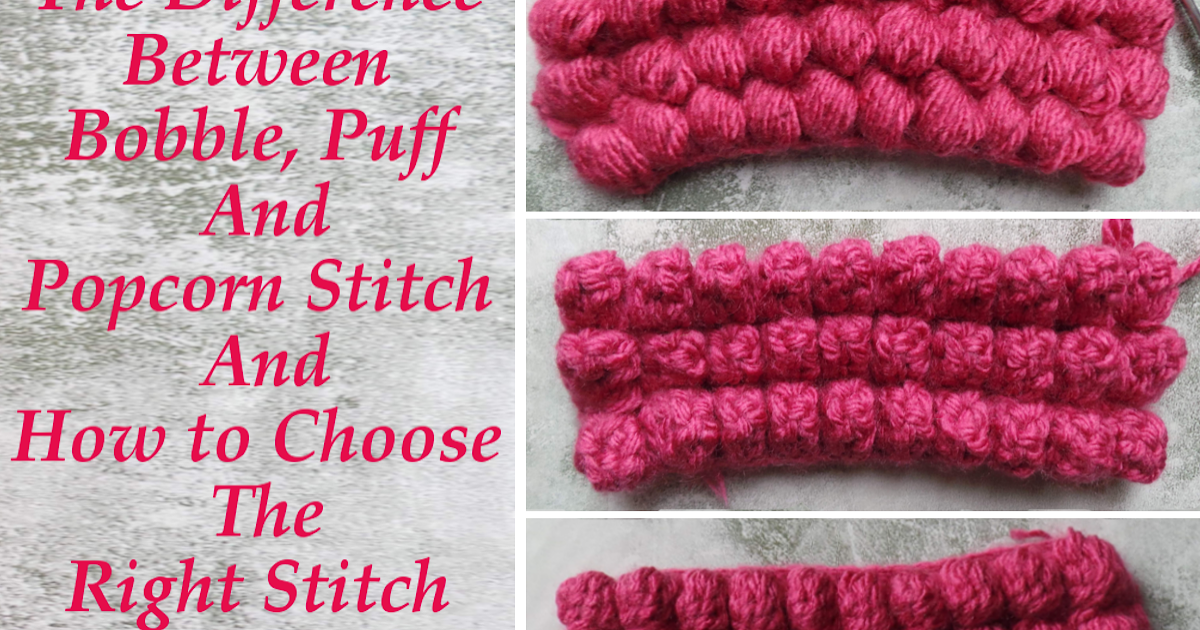 Difference Between Bobble Puff And Popcorn Stitch And How To Choose