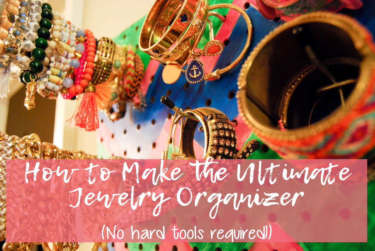 How to Make the Ultimate Jewelry Organizer