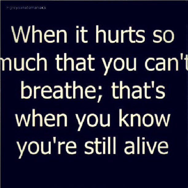 When It Hurts So Much That You Can't Breathe; That's When