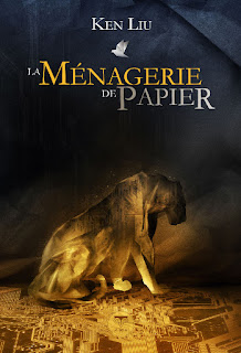 La ménagerie de papier - Ken Liu