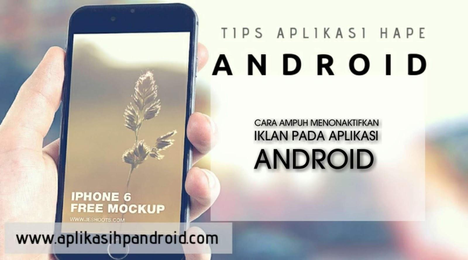 Cara ampuh menonaktifkan iklan pada Aplikasi Android