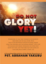 Do Not Glory Yet By Pastor Abraham Yakubu