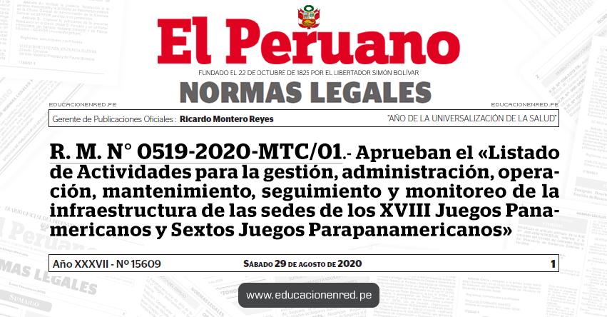 R. M. N° 0519-2020-MTC/01.- Aprueban el «Listado de Actividades para la gestión, administración, operación, mantenimiento, seguimiento y monitoreo de la infraestructura de las sedes de los XVIII Juegos Panamericanos y Sextos Juegos Parapanamericanos»