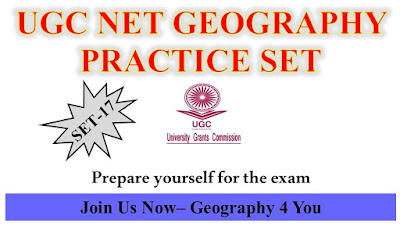 UGC NET GEOGRAPHY PRACTICE SET- 17