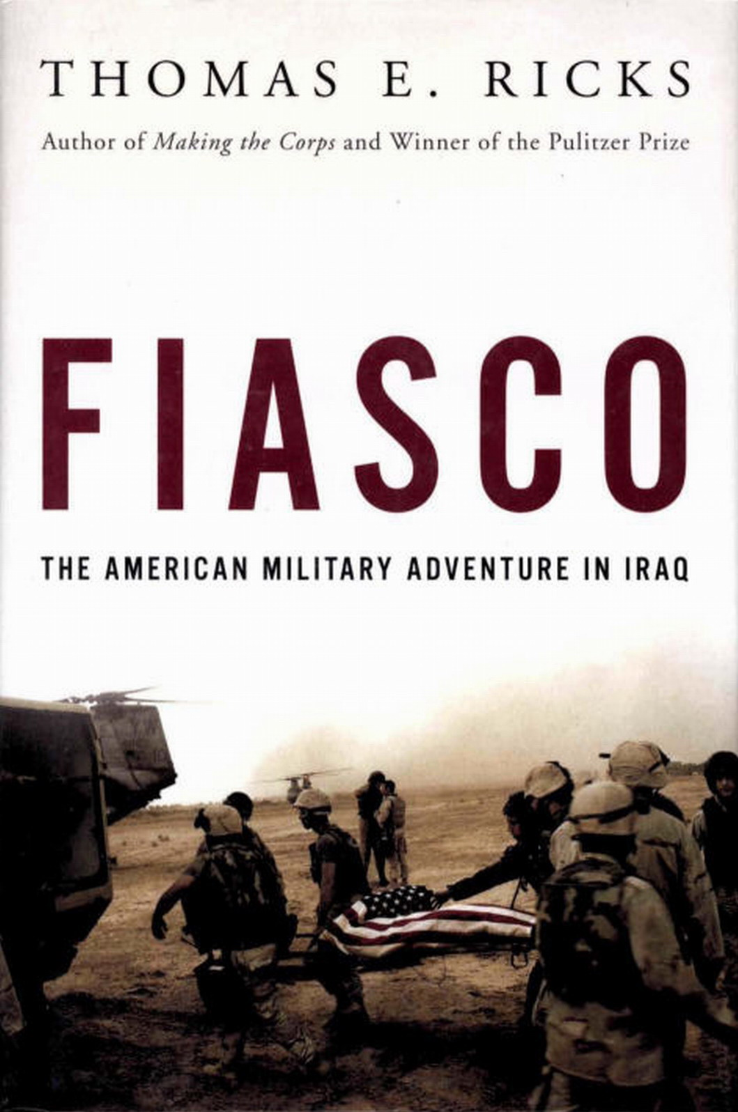 Fiasco: The American Military Adventure in Iraq Thomas E. Ricks