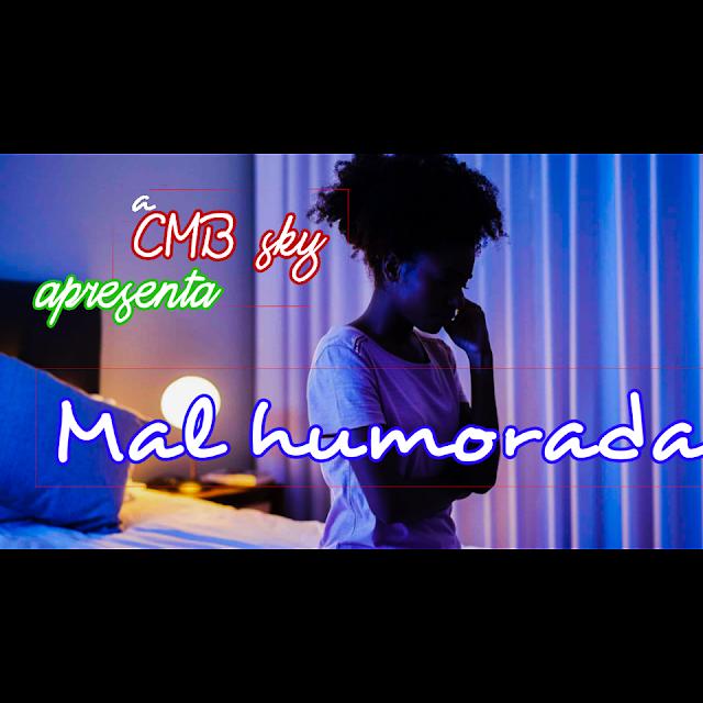 CMB SKY - Mal Humorada (RnB) [Download]