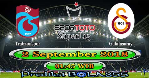 Prediksi Bola855 Trabzonspor vs Galatasaray 2 September 2018