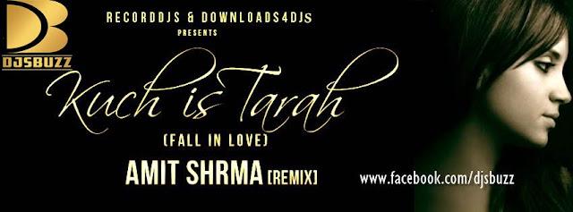 KUCH IS TARAH (FALL IN LOVE) BY AMIT SHARMA REMIX