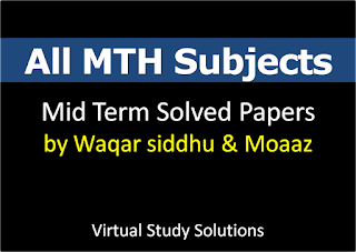 All MTH Subjects Mid Term Past Papers Collection by Waqar Siddhu and Moaaz